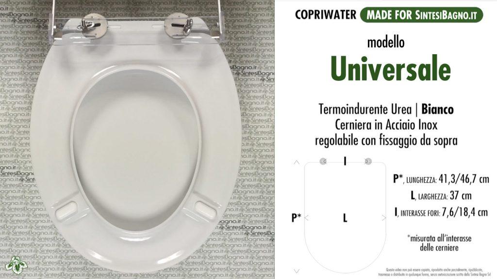Sedile WC modello: UNIVERSALE. Tipo: UNIVERSALE. Materiale: UREA (Duroplast). Cerniere: ACCIAIO INOX / SOFT CLOSE. Colore: BIANCO. Qualità: PLUS QUALITY