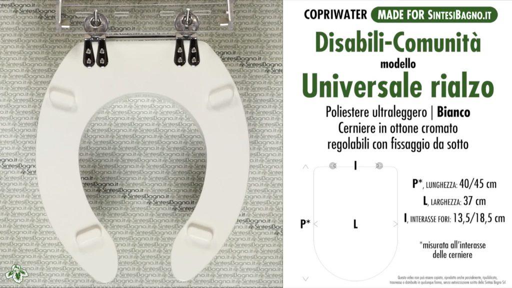 Sedile WC per vaso: DISABILI. Modello: UNIVERSALE RIALZO. Materiale: LEGNO RICOPERTO POLIESTERE. Cerniere: OTTONE CROMATO. Colore: BIANCO. RIALZO di 10 cm in poliestere ultraleggero, anticontatto adatto per ogni forma Universale